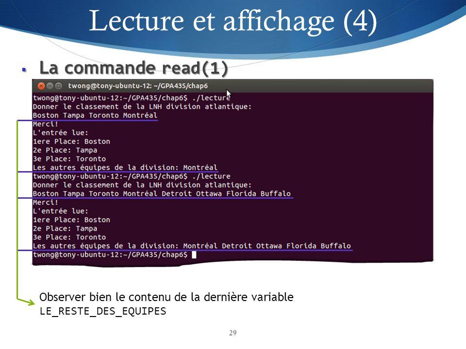 La commande read(1) La commande read(1) 29 Observer bien le contenu de la dernière variable LE_RESTE_DES_EQUIPES Lecture et affichage (4) 29
