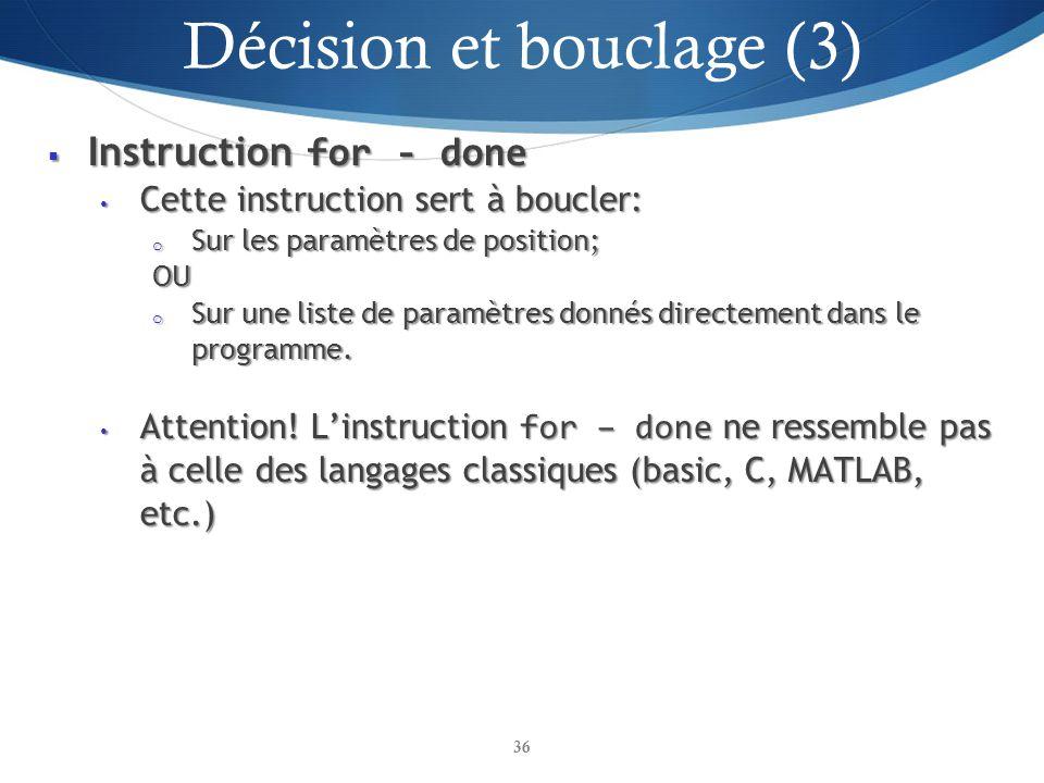 Instruction for - done Instruction for - done Cette instruction sert à boucler: Cette instruction sert à boucler: o Sur les paramètres de position; OU