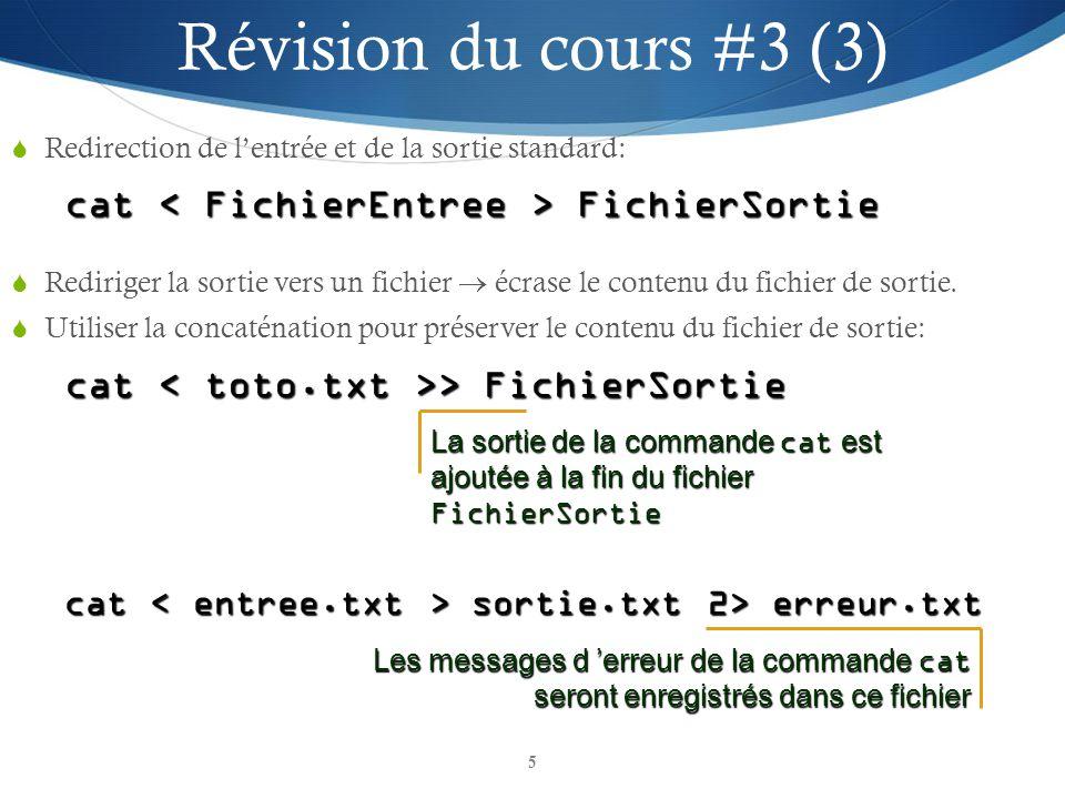 5 Redirection de lentrée et de la sortie standard: cat FichierSortie Révision du cours #3 (3) Rediriger la sortie vers un fichier écrase le contenu du