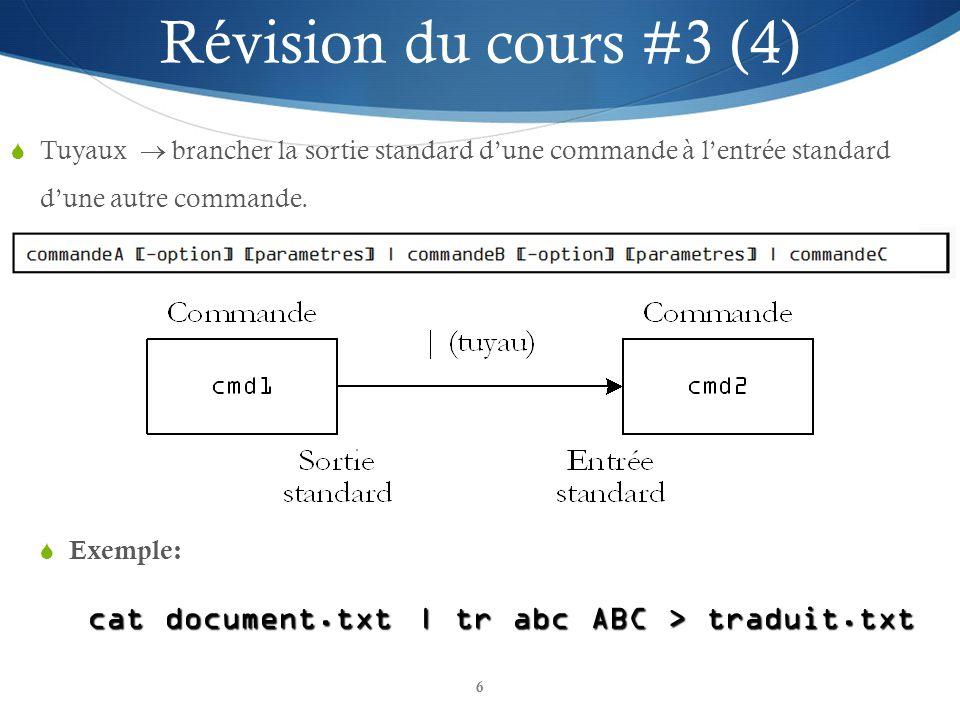 6 Tuyaux brancher la sortie standard dune commande à lentrée standard dune autre commande. Révision du cours #3 (4) Exemple: cat document.txt | tr abc