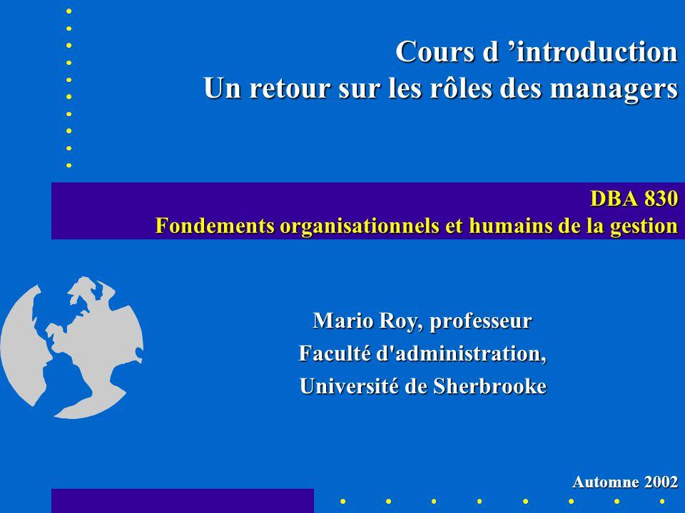 DBA 830 Fondements organisationnels et humains de la gestion Mario Roy, professeur Faculté d'administration, Université de Sherbrooke Cours d introduc
