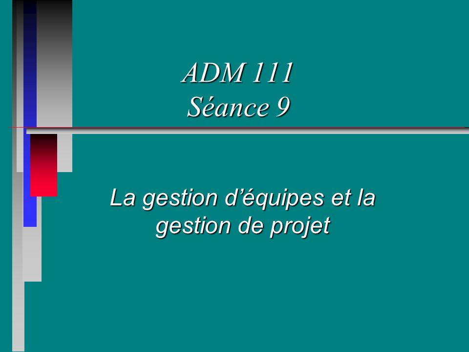 ADM 111 Séance 9 La gestion déquipes et la gestion de projet