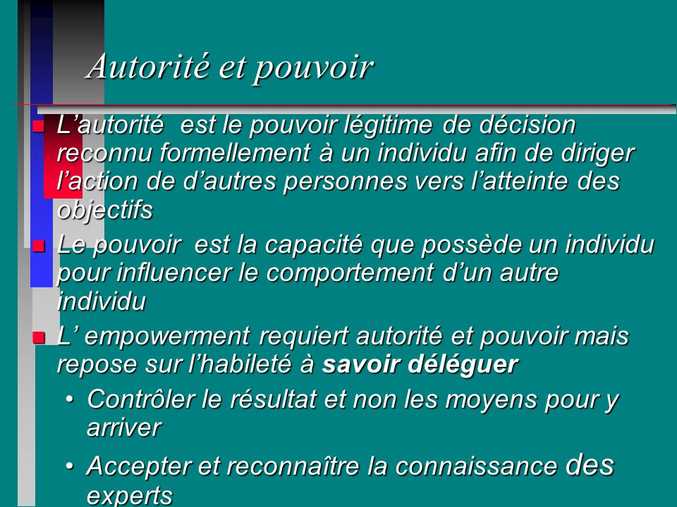 Autorité et pouvoir n Lautorité est le pouvoir légitime de décision reconnu formellement à un individu afin de diriger laction de dautres personnes ve