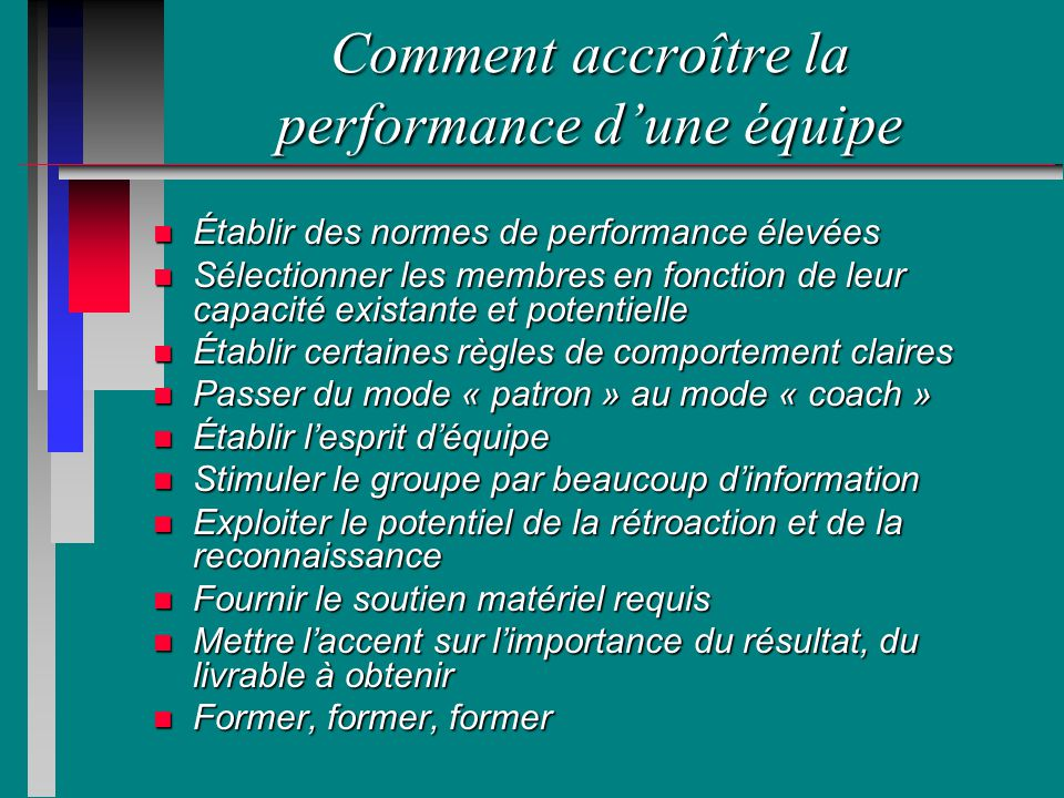 Comment accroître la performance dune équipe n Établir des normes de performance élevées n Sélectionner les membres en fonction de leur capacité exist
