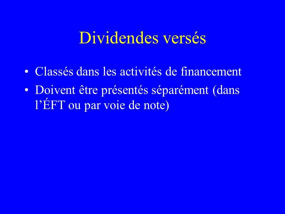 Dividendes versés Classés dans les activités de financement Doivent être présentés séparément (dans lÉFT ou par voie de note)