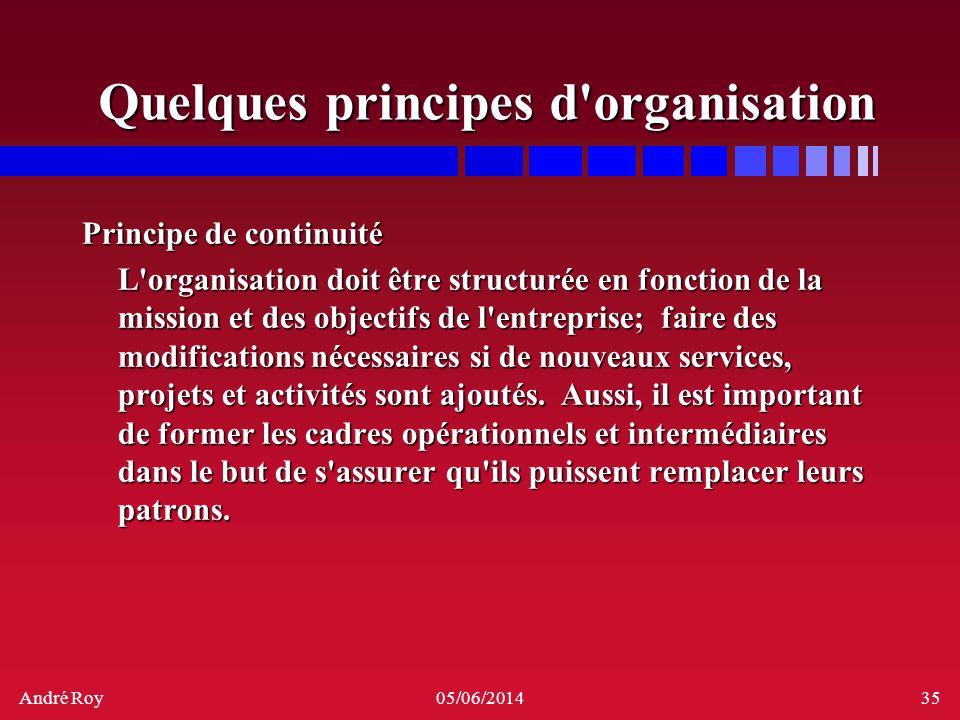 André Roy05/06/201435 Quelques principes d'organisation Principe de continuité L'organisation doit être structurée en fonction de la mission et des ob