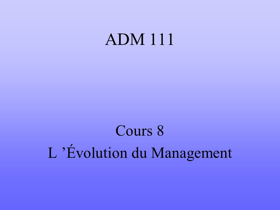 ADM 111 Cours 8 L Évolution du Management