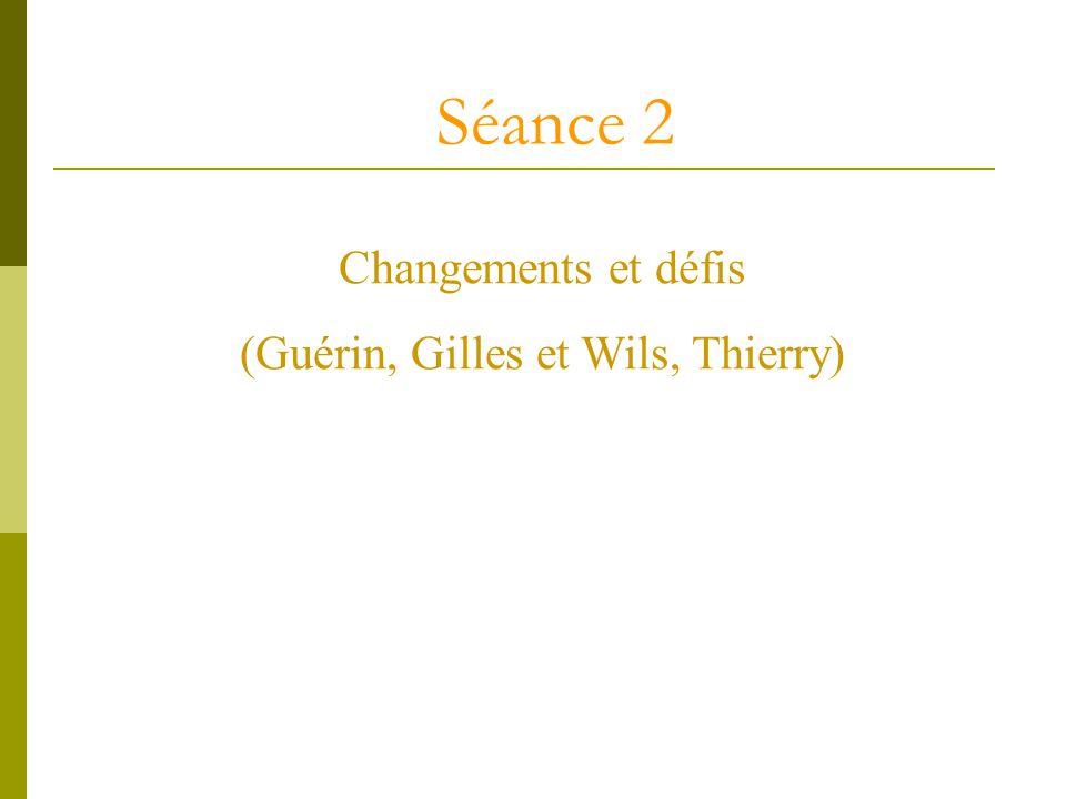 Séance 2 Changements et défis (Guérin, Gilles et Wils, Thierry)