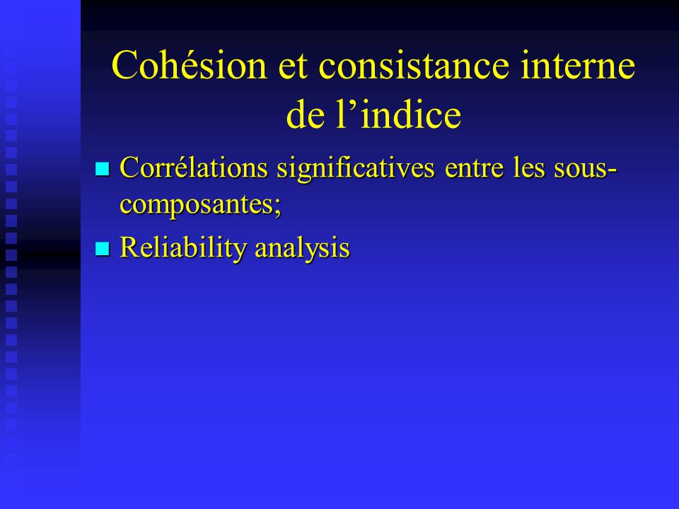 Cohésion et consistance interne de lindice Corrélations significatives entre les sous- composantes; Corrélations significatives entre les sous- composantes; Reliability analysis Reliability analysis
