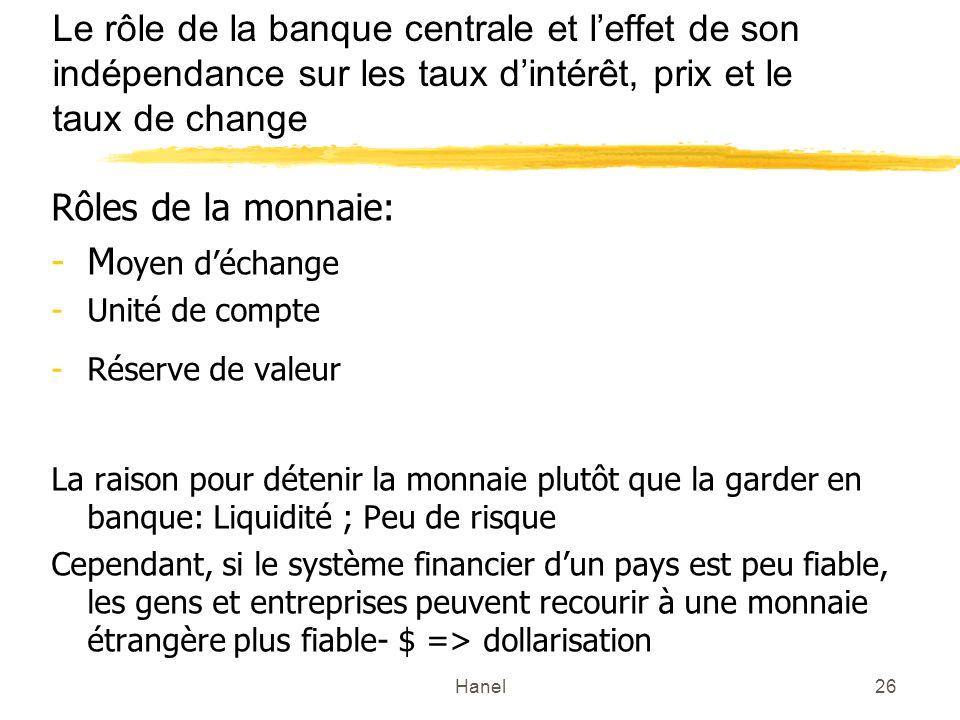 Hanel26 Le rôle de la banque centrale et leffet de son indépendance sur les taux dintérêt, prix et le taux de change Rôles de la monnaie: -M oyen déch