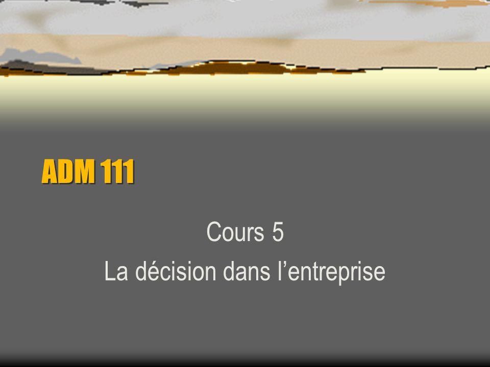 ADM 111 Cours 5 La décision dans lentreprise