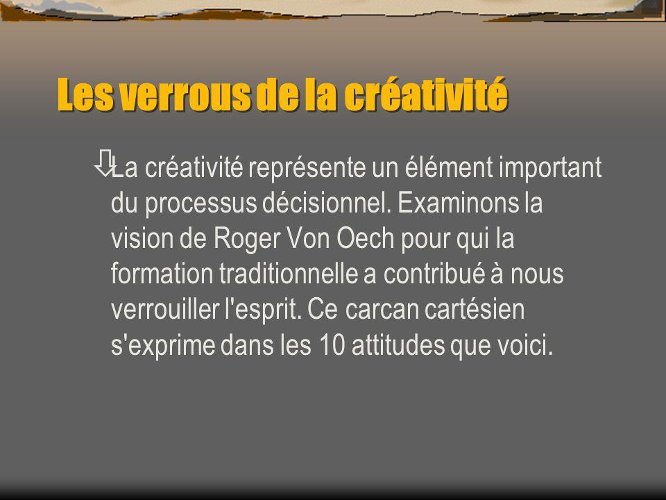 Les verrous de la créativité ò La créativité représente un élément important du processus décisionnel. Examinons la vision de Roger Von Oech pour qui