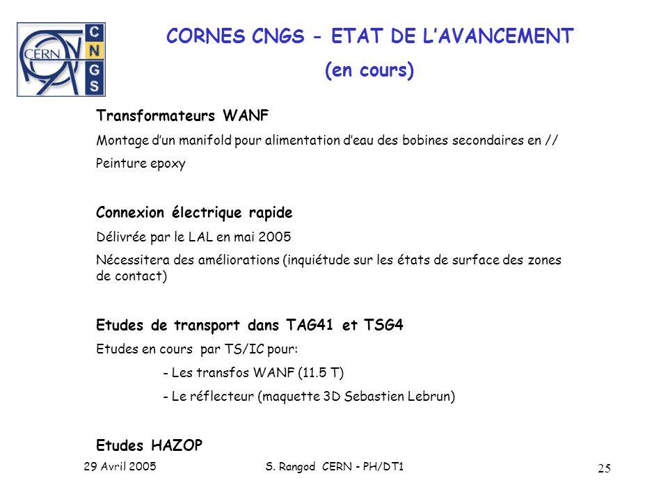 29 Avril 2005S. Rangod CERN - PH/DT1 25 CORNES CNGS - ETAT DE LAVANCEMENT (en cours) Transformateurs WANF Montage dun manifold pour alimentation deau