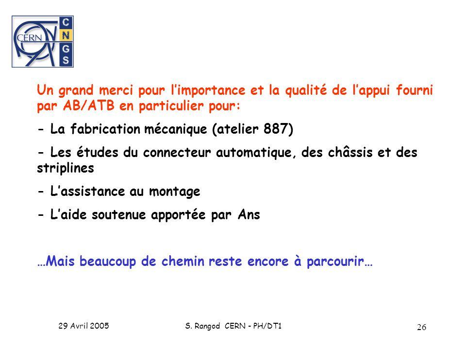 29 Avril 2005S. Rangod CERN - PH/DT1 26 Un grand merci pour limportance et la qualité de lappui fourni par AB/ATB en particulier pour: - La fabricatio