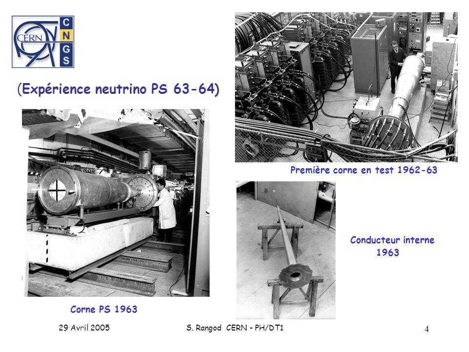 29 Avril 2005S. Rangod CERN - PH/DT1 4 Première corne en test 1962-63 Corne PS 1963 Conducteur interne 1963 (Expérience neutrino PS 63-64)