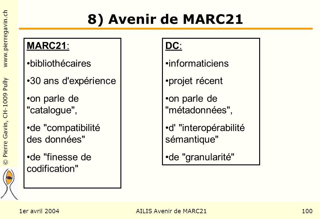 © Pierre Gavin, CH-1009 Pully www.pierregavin.ch 1er avril 2004AILIS Avenir de MARC21100 8) Avenir de MARC21 MARC21: bibliothécaires 30 ans d'expérien