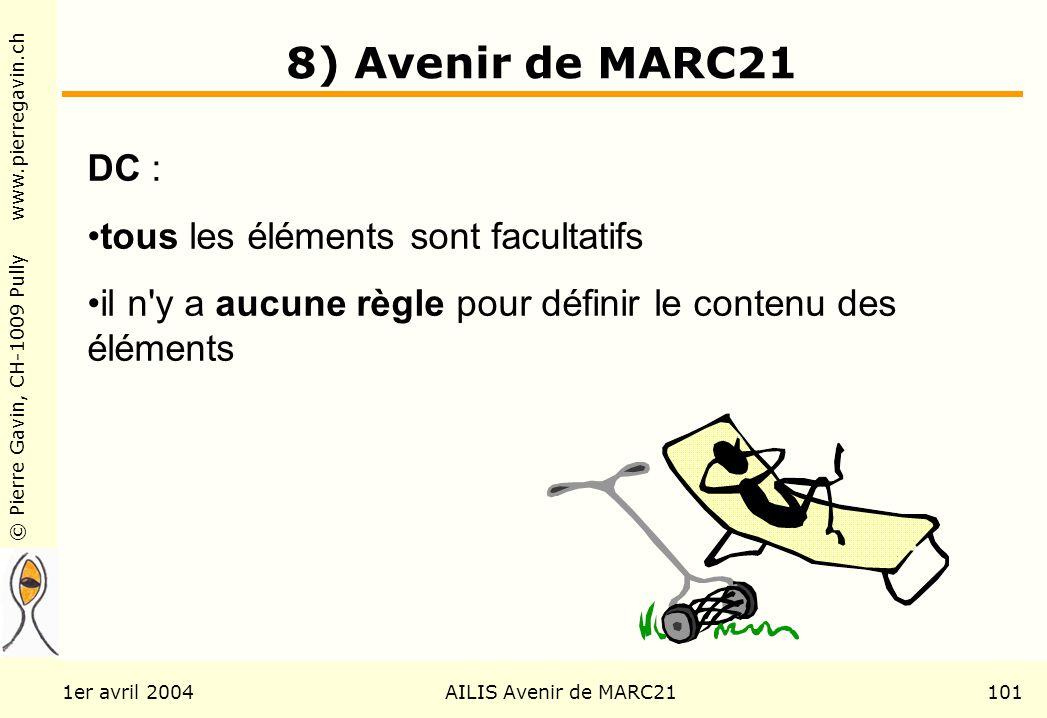 © Pierre Gavin, CH-1009 Pully www.pierregavin.ch 1er avril 2004AILIS Avenir de MARC21101 8) Avenir de MARC21 DC : tous les éléments sont facultatifs il n y a aucune règle pour définir le contenu des éléments