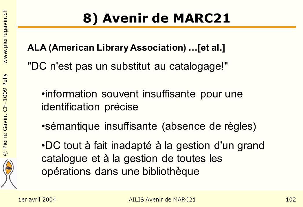© Pierre Gavin, CH-1009 Pully www.pierregavin.ch 1er avril 2004AILIS Avenir de MARC21102 8) Avenir de MARC21 ALA (American Library Association) …[et a