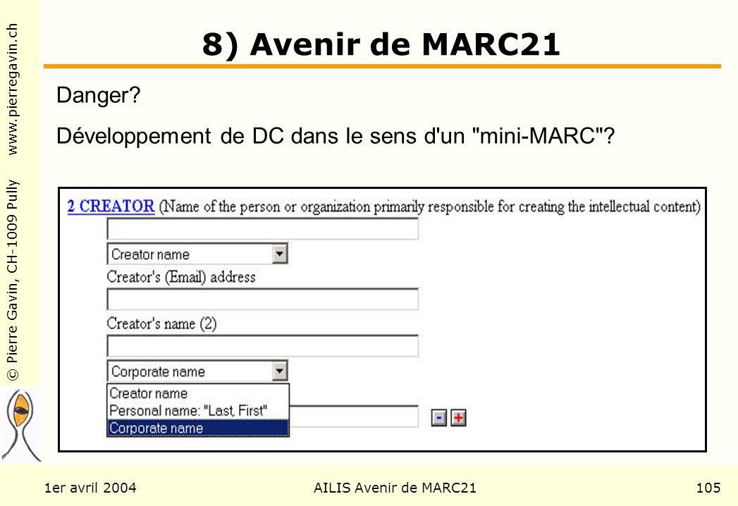 © Pierre Gavin, CH-1009 Pully www.pierregavin.ch 1er avril 2004AILIS Avenir de MARC21105 8) Avenir de MARC21 Danger? Développement de DC dans le sens