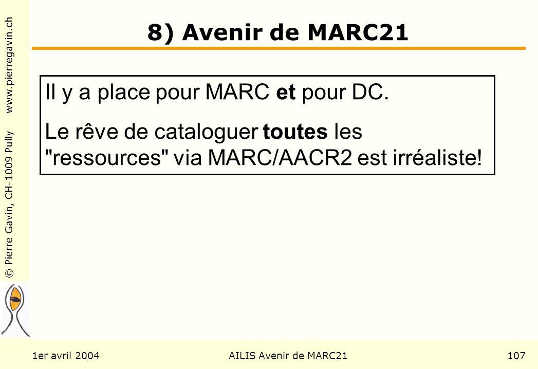 © Pierre Gavin, CH-1009 Pully www.pierregavin.ch 1er avril 2004AILIS Avenir de MARC21107 8) Avenir de MARC21 Il y a place pour MARC et pour DC.