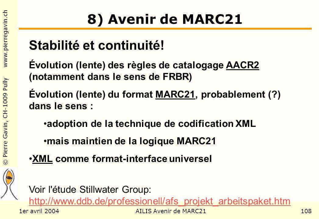© Pierre Gavin, CH-1009 Pully www.pierregavin.ch 1er avril 2004AILIS Avenir de MARC21108 8) Avenir de MARC21 Stabilité et continuité! Évolution (lente
