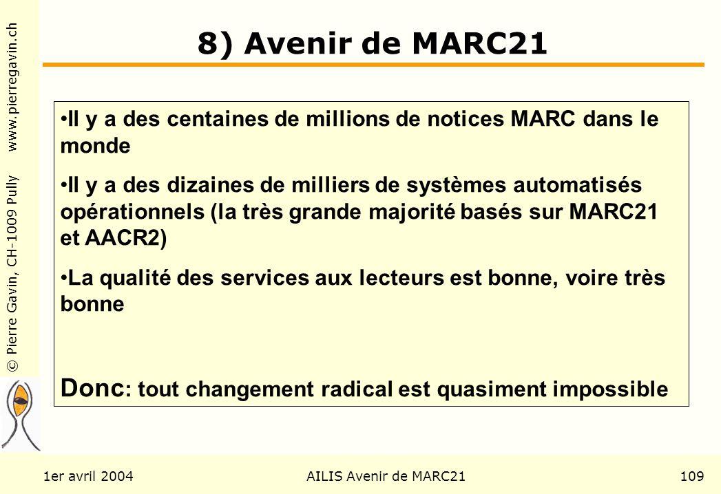 © Pierre Gavin, CH-1009 Pully www.pierregavin.ch 1er avril 2004AILIS Avenir de MARC21109 8) Avenir de MARC21 Il y a des centaines de millions de notic