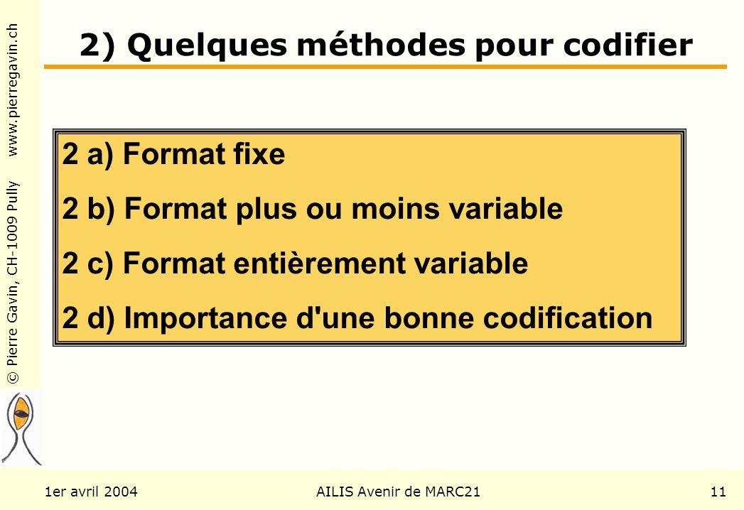 © Pierre Gavin, CH-1009 Pully www.pierregavin.ch 1er avril 2004AILIS Avenir de MARC2111 2) Quelques méthodes pour codifier 2 a) Format fixe 2 b) Forma