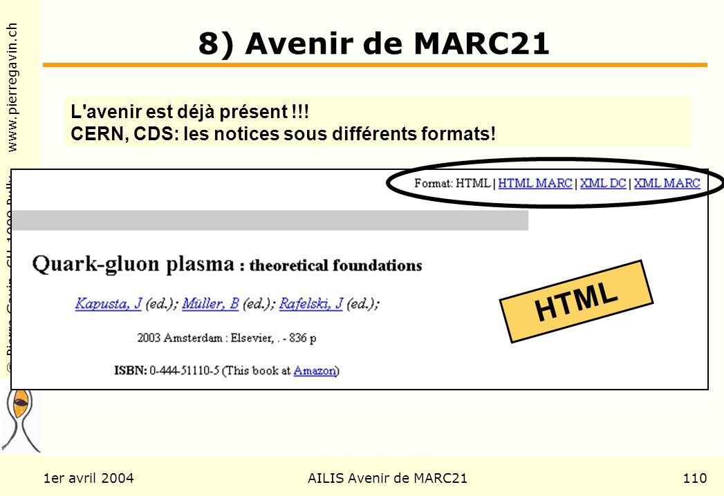 © Pierre Gavin, CH-1009 Pully www.pierregavin.ch 1er avril 2004AILIS Avenir de MARC21110 8) Avenir de MARC21 L'avenir est déjà présent !!! CERN, CDS: