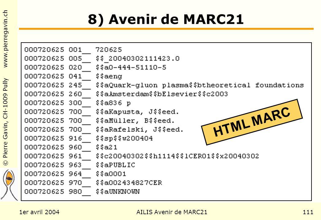 © Pierre Gavin, CH-1009 Pully www.pierregavin.ch 1er avril 2004AILIS Avenir de MARC21111 8) Avenir de MARC21 HTML MARC