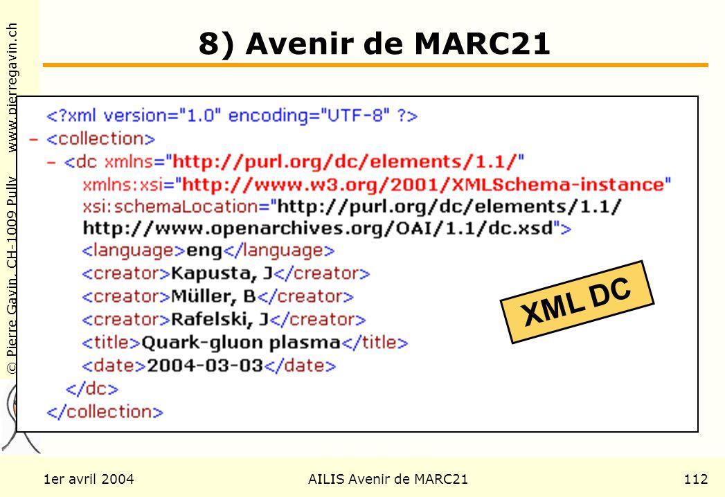 © Pierre Gavin, CH-1009 Pully www.pierregavin.ch 1er avril 2004AILIS Avenir de MARC21112 8) Avenir de MARC21 XML DC