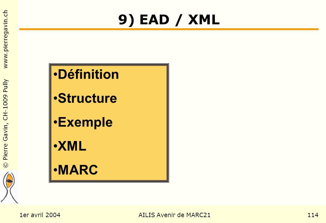 © Pierre Gavin, CH-1009 Pully www.pierregavin.ch 1er avril 2004AILIS Avenir de MARC21114 9) EAD / XML Définition Structure Exemple XML MARC