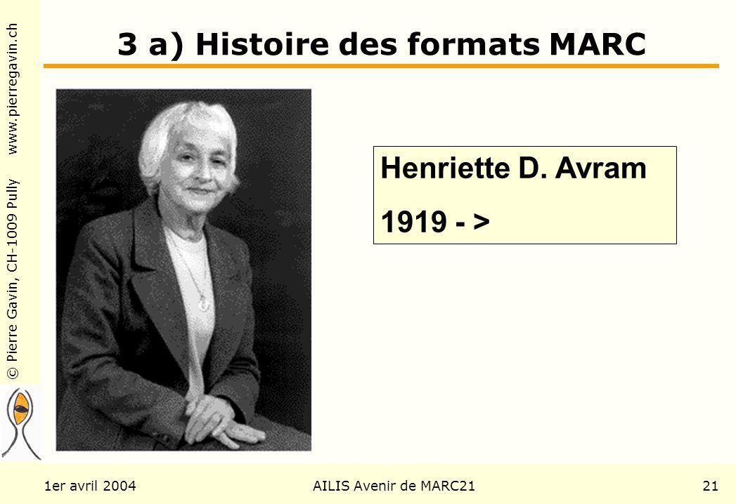 © Pierre Gavin, CH-1009 Pully www.pierregavin.ch 1er avril 2004AILIS Avenir de MARC2121 3 a) Histoire des formats MARC Henriette D. Avram 1919 - >