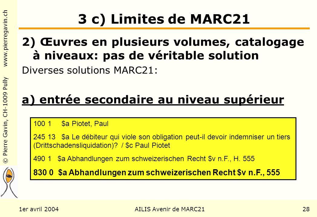 © Pierre Gavin, CH-1009 Pully www.pierregavin.ch 1er avril 2004AILIS Avenir de MARC2128 3 c) Limites de MARC21 2) Œuvres en plusieurs volumes, catalog