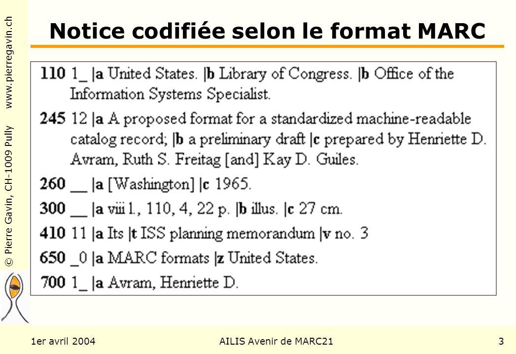 © Pierre Gavin, CH-1009 Pully www.pierregavin.ch 1er avril 2004AILIS Avenir de MARC213 Notice codifiée selon le format MARC