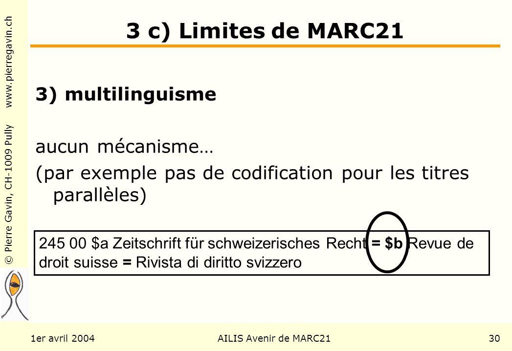 © Pierre Gavin, CH-1009 Pully www.pierregavin.ch 1er avril 2004AILIS Avenir de MARC2130 3 c) Limites de MARC21 3) multilinguisme aucun mécanisme… (par