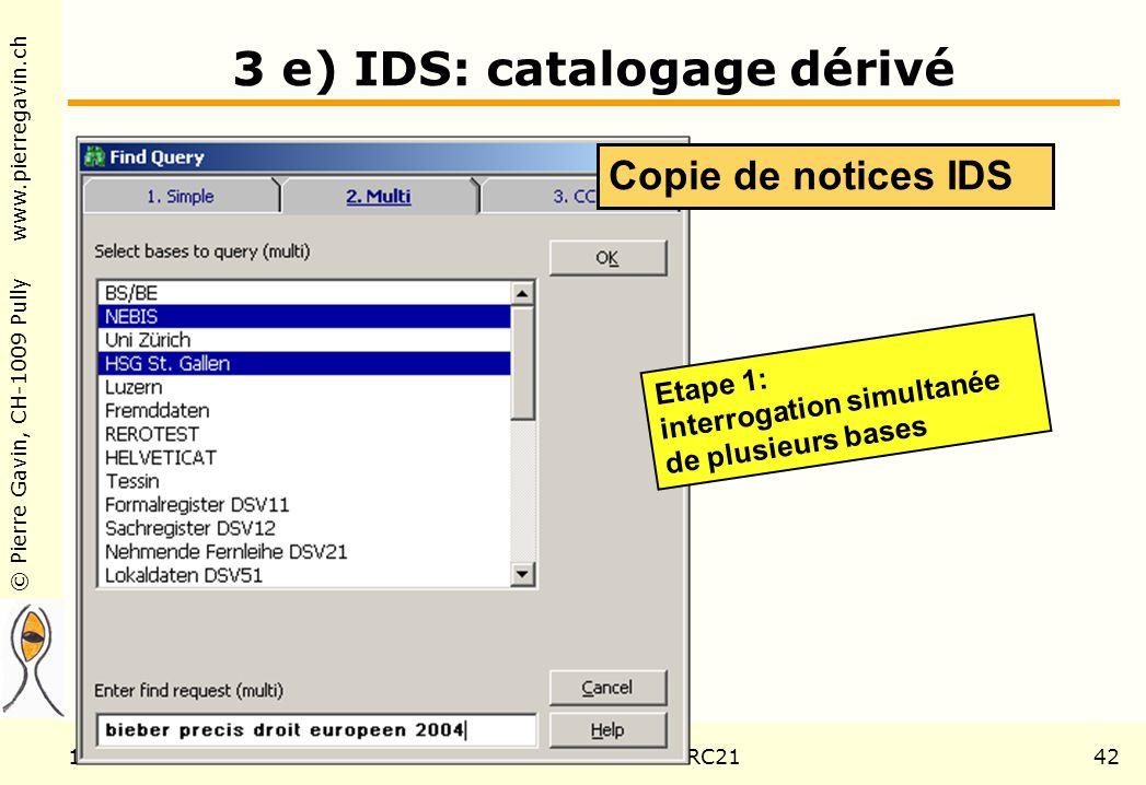 © Pierre Gavin, CH-1009 Pully www.pierregavin.ch 1er avril 2004AILIS Avenir de MARC2142 3 e) IDS: catalogage dérivé Etape 1: interrogation simultanée de plusieurs bases Copie de notices IDS