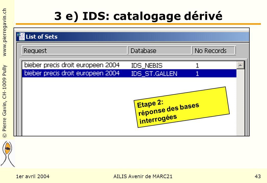 © Pierre Gavin, CH-1009 Pully www.pierregavin.ch 1er avril 2004AILIS Avenir de MARC2143 3 e) IDS: catalogage dérivé Etape 2: réponse des bases interrogées