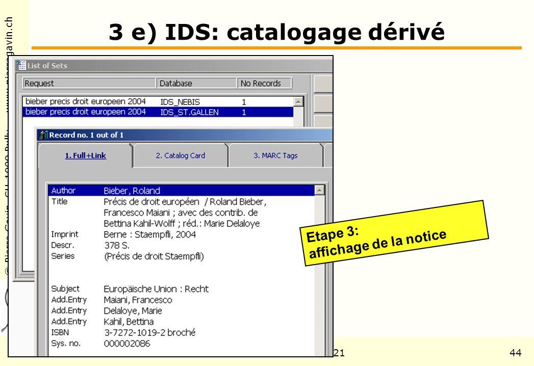 © Pierre Gavin, CH-1009 Pully www.pierregavin.ch 1er avril 2004AILIS Avenir de MARC2144 3 e) IDS: catalogage dérivé Etape 3: affichage de la notice