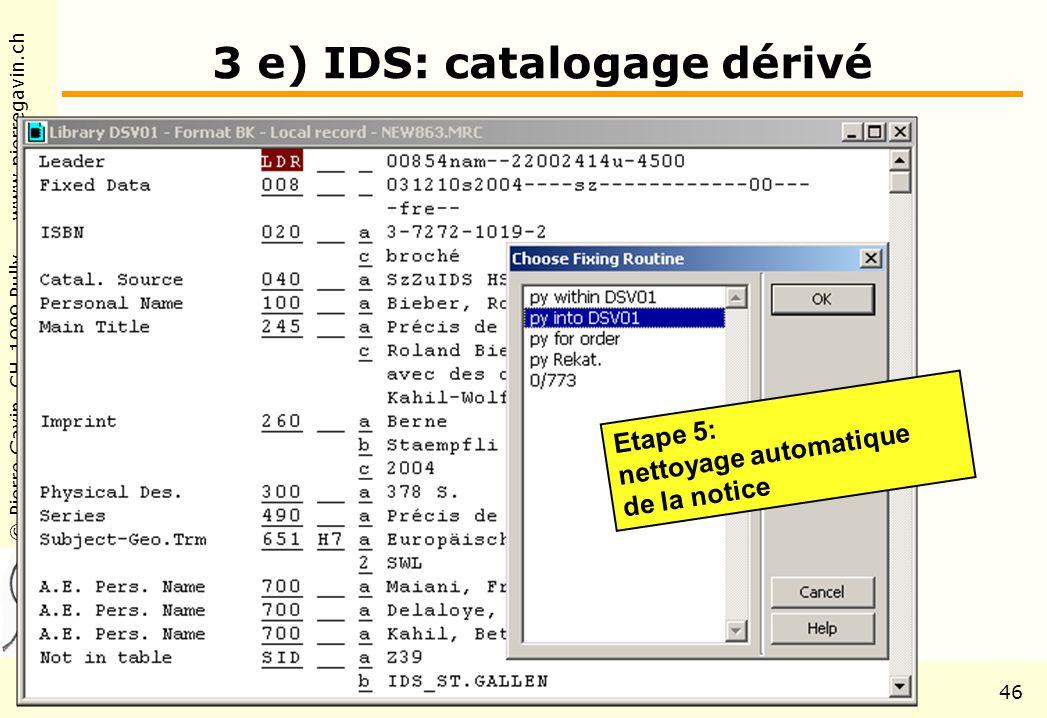 © Pierre Gavin, CH-1009 Pully www.pierregavin.ch 1er avril 2004AILIS Avenir de MARC2146 3 e) IDS: catalogage dérivé Etape 5: nettoyage automatique de la notice