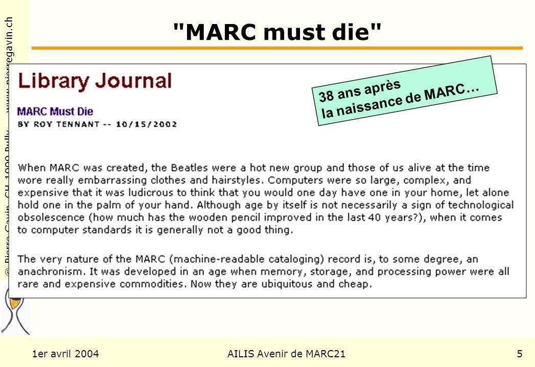 © Pierre Gavin, CH-1009 Pully www.pierregavin.ch 1er avril 2004AILIS Avenir de MARC215 MARC must die 38 ans après la naissance de MARC…