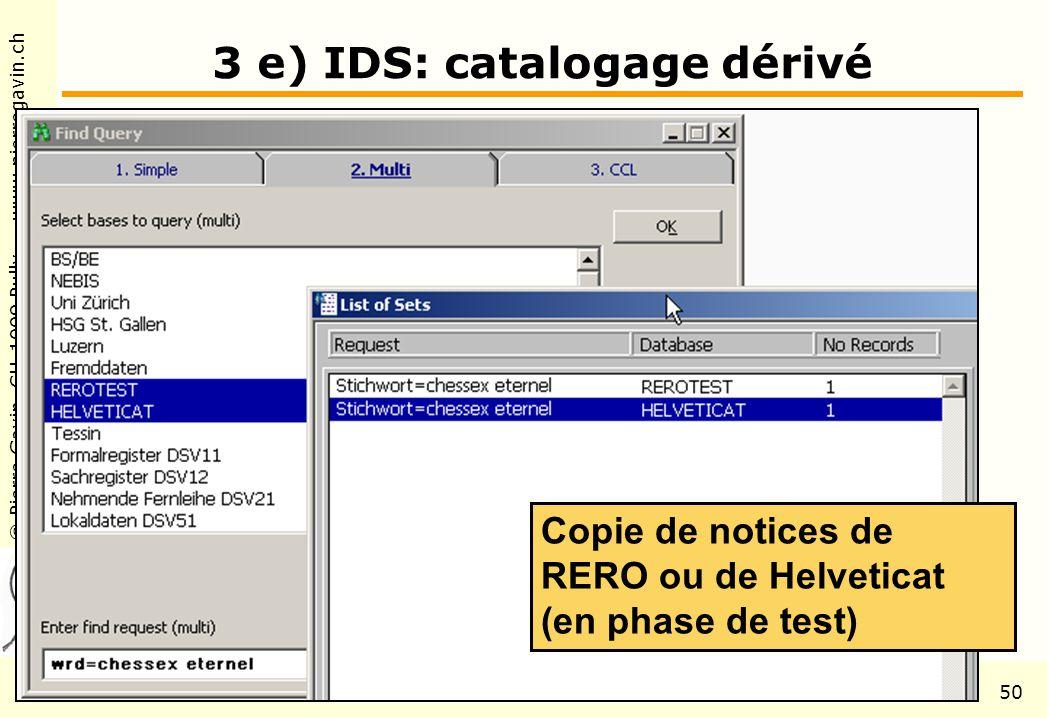 © Pierre Gavin, CH-1009 Pully www.pierregavin.ch 1er avril 2004AILIS Avenir de MARC2150 3 e) IDS: catalogage dérivé Copie de notices de RERO ou de Helveticat (en phase de test)