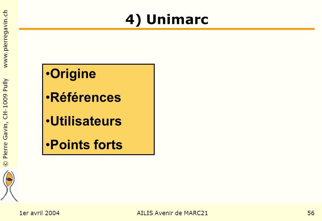 © Pierre Gavin, CH-1009 Pully www.pierregavin.ch 1er avril 2004AILIS Avenir de MARC2156 4) Unimarc Origine Références Utilisateurs Points forts