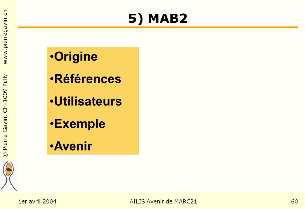 © Pierre Gavin, CH-1009 Pully www.pierregavin.ch 1er avril 2004AILIS Avenir de MARC2160 5) MAB2 Origine Références Utilisateurs Exemple Avenir