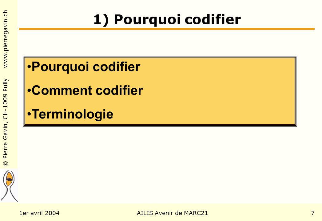 © Pierre Gavin, CH-1009 Pully www.pierregavin.ch 1er avril 2004AILIS Avenir de MARC217 1) Pourquoi codifier Pourquoi codifier Comment codifier Terminologie