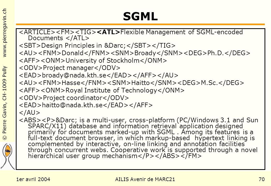 © Pierre Gavin, CH-1009 Pully www.pierregavin.ch 1er avril 2004AILIS Avenir de MARC2170 SGML Flexible Management of SGML-encoded Documents Design Prin