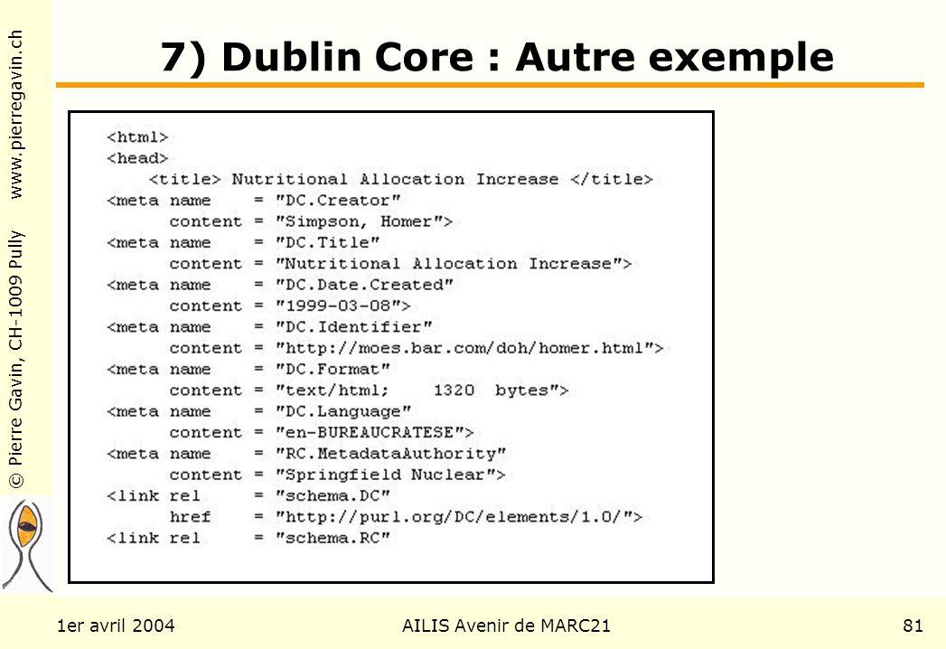 © Pierre Gavin, CH-1009 Pully www.pierregavin.ch 1er avril 2004AILIS Avenir de MARC2181 7) Dublin Core : Autre exemple