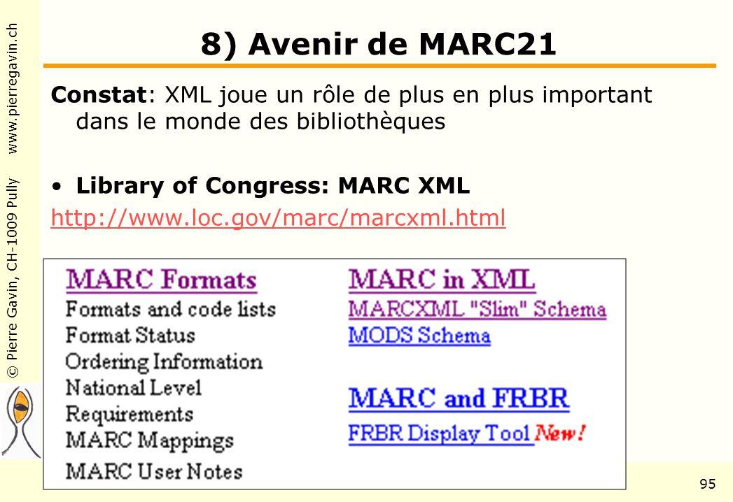 © Pierre Gavin, CH-1009 Pully www.pierregavin.ch 1er avril 2004AILIS Avenir de MARC2195 8) Avenir de MARC21 Constat: XML joue un rôle de plus en plus important dans le monde des bibliothèques Library of Congress: MARC XML http://www.loc.gov/marc/marcxml.html