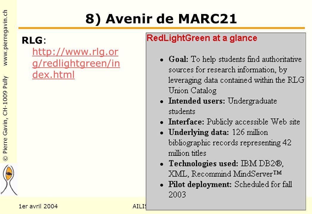 © Pierre Gavin, CH-1009 Pully www.pierregavin.ch 1er avril 2004AILIS Avenir de MARC2196 8) Avenir de MARC21 RLG: http://www.rlg.or g/redlightgreen/in dex.html http://www.rlg.or g/redlightgreen/in dex.html