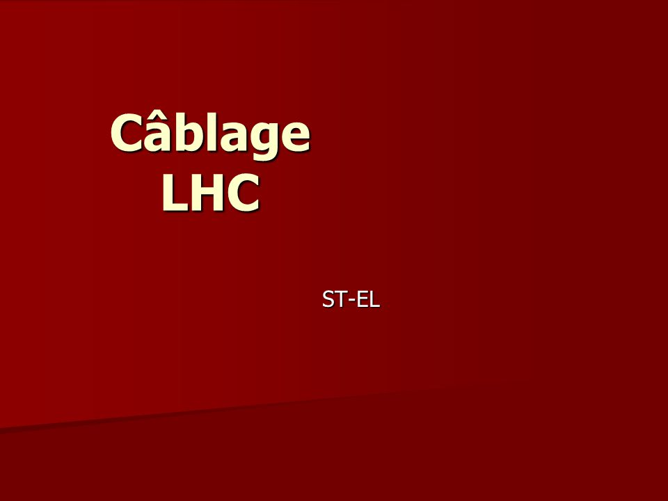 Câblage LHC ST-EL This presentation will probably involve audience discussion, which will create action items.