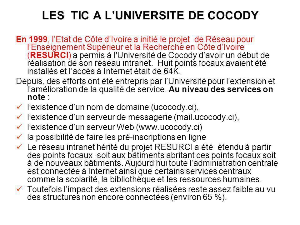 LES TIC A LUNIVERSITE DE COCODY En 1999, lEtat de Côte dIvoire a initié le projet de Réseau pour lEnseignement Supérieur et la Recherche en Côte dIvoire (RESURCI) a permis à l Université de Cocody davoir un début de réalisation de son réseau intranet.